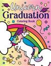 Unicorn Graduation Coloring Book: of Magical Unicorns, Inspirational Quotes, and Cute Unicorn Animals from the Class of Magic a Congrats Grad Gift Book for Graduates of High School, Middle, Elementary, Kindergarten, and Preschool