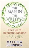 The Man in the Willows: Life of Kenneth Grahame