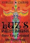 Luz's Paintbrush: How You Created the Universe