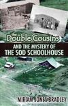 The Double Cousins and the Mystery of the Sod Schoolhouse