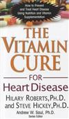 The Vitamin Cure for Heart Disease: How to Prevent and Treat Heart Disease Using Nutrition and Vitamin Supplementation