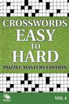 Crosswords Easy to Hard: Puzzle Masters Edition Vol 4