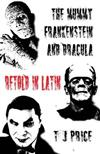 The Mummy, Frankenstein and Dracula Retold in Latin