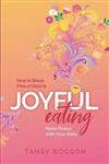 Joyful Eating: How to Break Free of Diets and Make Peace with Your Body