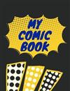 My Comic Book: Blank Comic Book 100 Pages Large Size (8.5 x 11 ) Create Your Own Comics With This Comic Book Journal Notebook of Comic Book Blanks - Big Cartoon / Comic Book Paper for Children, Kids or Adults