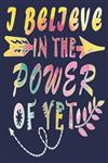 I Believe In The Power Of Yet: Funny Journal For Teacher