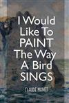I Would Like To Paint The Way A Bird Sings: Monet Notebook Journal Composition Blank Lined Diary Notepad 120 Pages Paperback Mountain