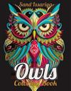 Owls: A Coloring Book for Adults Featuring Beautiful, Cute and Majestic Owl Designs for Unleash Your Creativity Stress Relief and Relaxation.