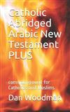 Catholic Abridged Arabic New Testament PLUS: common ground for Catholics and Muslims