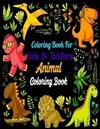 Coloring Book For kids & Toddlers Animal Coloring Book: Animals Coloring: Children Activity Books for Kids Ages 2-4, 4-8, Boys, Girls, Fun Early Learning, Relaxation for ... Workbooks, Toddler Coloring Book