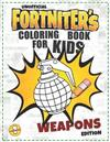 Coloring Book For Kids: F0RTNITER'S COLORING BOOK FOR KIDS WEAPONS EDITION (Unofficial)