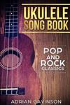 Ukulele Song Book: Pop and Rock Classics
