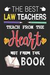 The Best Law Teachers Teach from the Heart not from the Book: Best Law Teacher Appreciation gifts notebook, Great for Teacher Appreciation/Thank You/Retirement/Year End Gift