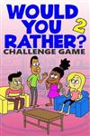 Would You Rather Challenge Game: Volume 2 - Funny, Silly, and Challenging Questions Gift Idea for Kids, Teens, Boys and Girls