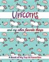Unicorns and My Other Favorite Things: Record Your Top 10s With Prompted Lists Plus Blank Lists to Make Your Own