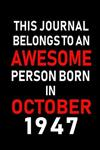 This Journal belongs to an Awesome Person Born in October 1947: Blank Line Journal, Notebook or Diary is Perfect for the October Borns. Makes an Awesome Birthday Gift and an Alternative to B-day Present or a Card.