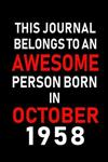 This Journal belongs to an Awesome Person Born in October 1958: Blank Line Journal, Notebook or Diary is Perfect for the October Borns. Makes an Awesome Birthday Gift and an Alternative to B-day Present or a Card.