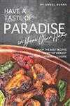 Have a Taste of Paradise in Your Own Home: Enjoy the Best Recipes from the Vibrant and Tasty Caribbean Cuisine