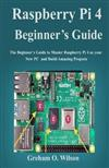 Raspberry Pi 4 Beginner's Guide: The Beginner's Guide to Master Raspberry Pi 4 as your new PC and Build Amazing Projects