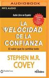 La Velocidad De La Confianza/ the Speed of Confidence: El Valor Que Lo Cambia Todo/ the Value That Changes Everything