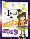 If I Had A Magic Wand: Not just for Halloween! A Magical Draw and Write Primary Notebook With Writing Prompts For Girls Ages 6-9