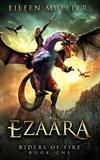 Ezaara: Riders of Fire, Book One - A Dragons' Realm Novel