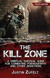 The Kill Zone: A Spiritual Survival Guide for Combating Pornography and Other Addictions