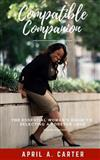 Compatible Companion: The Essential Woman's Guide to Selecting a Forever Love