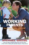 Working Parents: How to Work, Raise Great Kids and Have a Life