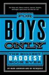 For Boys Only: The Biggest Baddest Book Ever