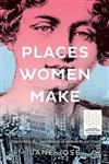 Places Women Make: Unearthing the contribution of women to our cities