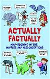 Actually Factually: Mind-blowing Myths, Muddles and Misconceptions