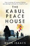 The Kabul Peace House: How a Group of Young Afghans are Daring to Dream in a Land of War