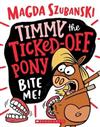 Timmy the Ticked off Pony #2: Bite Me!