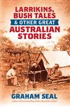 Larrikins, Bush Tales and Other Great Australian Stories
