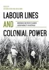 Labour Lines and Colonial Power: Indigenous and Pacific Islander Labour Mobility in Australia