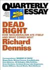 Dead Right: How Neoliberalism Ate Itself and What Comes Next: Quarterly Essay 70
