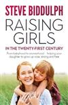 Raising Girls in the 21st Century: From babyhood to womanhood - helping your daughter to grow up wise, warm and strong: From babyhood to womanhood - helping your daughter to grow up wise, warm and strong