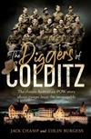 The Diggers of Colditz: The classic Australian POW story about escape from the impossible