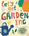 Let's Get Gardening: Australian Eco-gardening Projects for Children