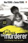 My Father the Murderer: A Reckoning with the Past