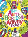 The Anti-Boredom Activity Book