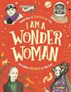 I am a Wonder Woman: Inspiring activities to try. Incredible women to discover.