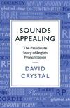 Sounds Appealing: The Passionate Story of English Pronunciation