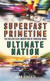 Superfast, Primetime, Ultimate Nation: The Relentless Invention of Modern India