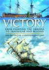 Victory: From Fighting the Armada to Trafalgar and Beyond