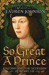 So Great a Prince: England and the Accession of Henry VIII