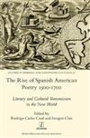 The Rise of Spanish American Poetry 1500-1700: Literary and Cultural Transmission in the New World
