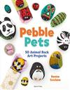 Pebble Pets: 50 Animal Rock Art Projects