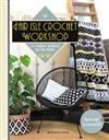 Fair Isle Crochet Workshop: 15 Modern Projects for the Home